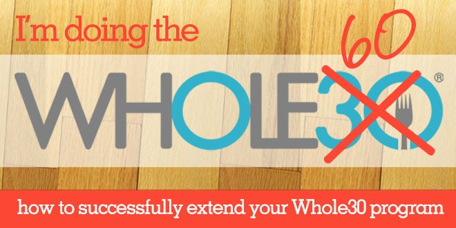 The whole30 plus extending your program for 45 60 or 90 days the