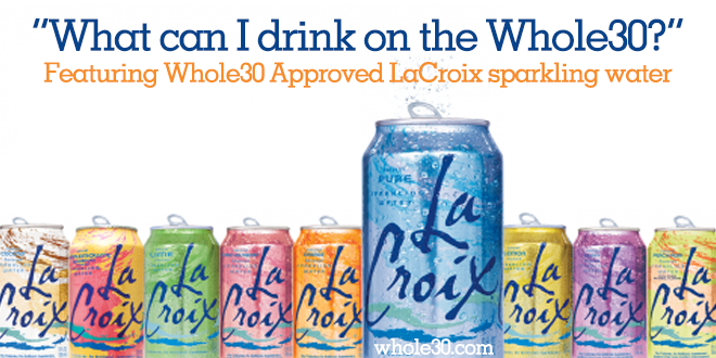 Quench Your Thirst Whole30 Style Featuring Lacroix
