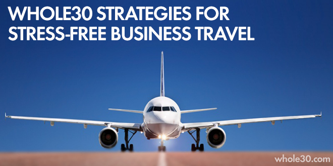 Whole30 strategies for stress-free business travel