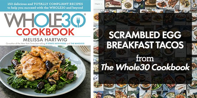 The Whole30 Cookbook Preview: Scrambled Egg Breakfast Tacos With Quick ...