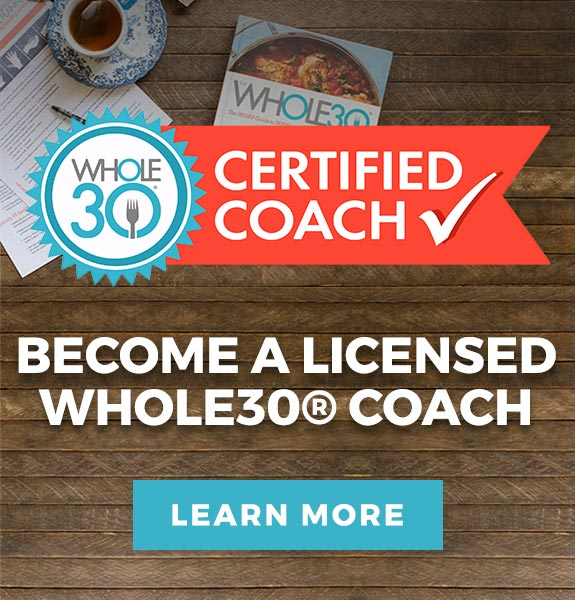Become a Whole30® Licensed Coach! Click to learn more