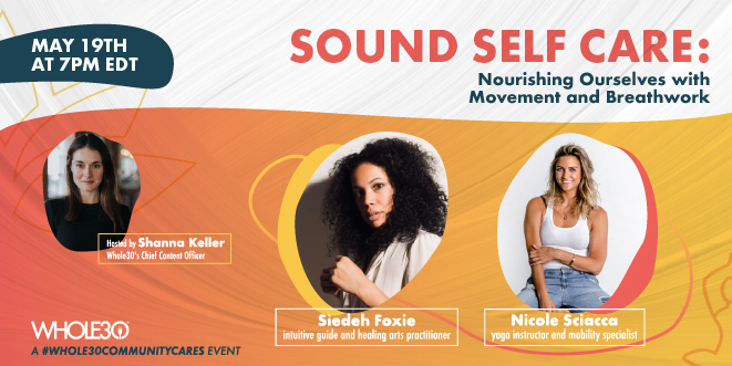 """A graphic with headshots of Whole30's Chief Content Officer, Shanna Keller, yoga instructor Nicole Sciacca, and intuitive healer Siedeh Foxie. On the right of the graphic in big orange letters are the words """"Sound Self Care: Nourishing Ourselves with Movement and Breathwork."""